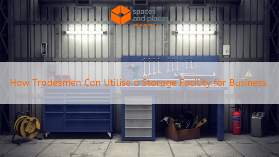 How Tradesmen Can Utilise a Storage Facility for Business