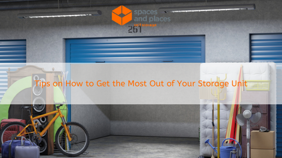 Tips on How to Get the Most Out of Your Storage Unit